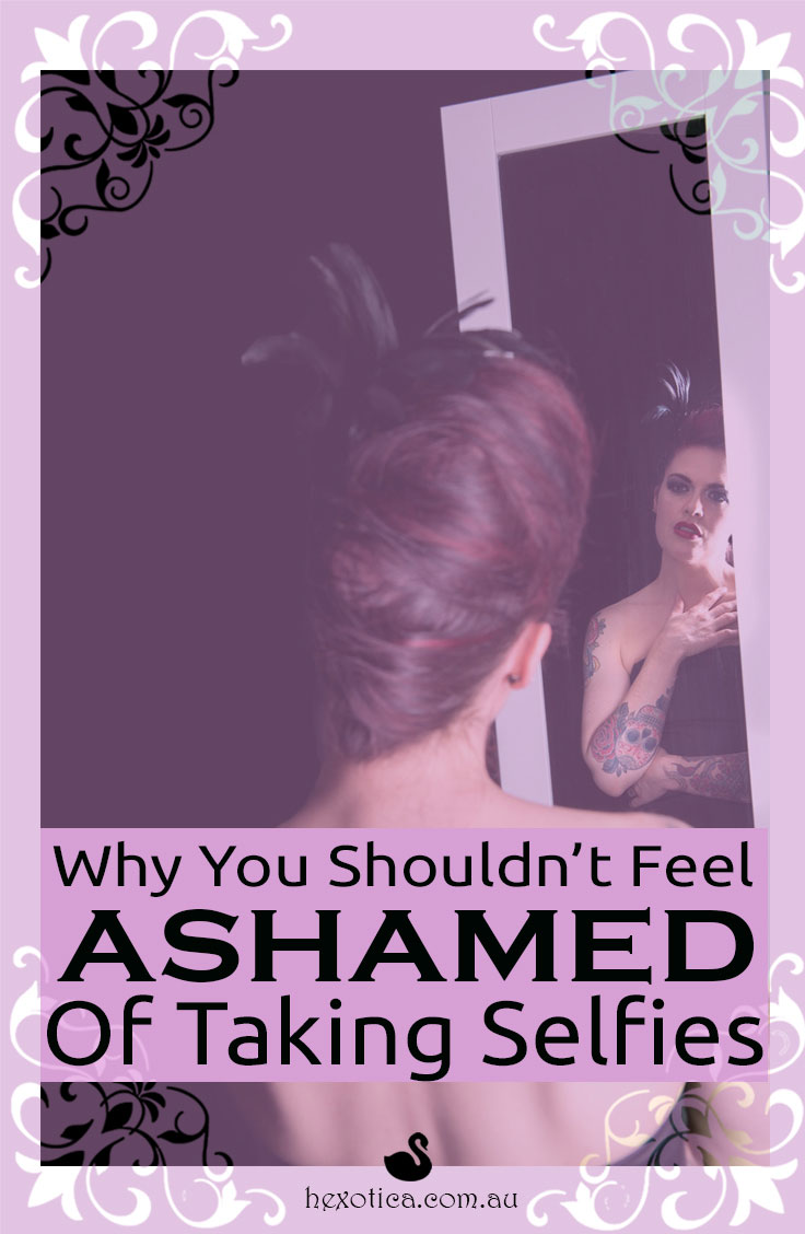 Why You Shouldn't Feel Ashamed of Taking Selfies