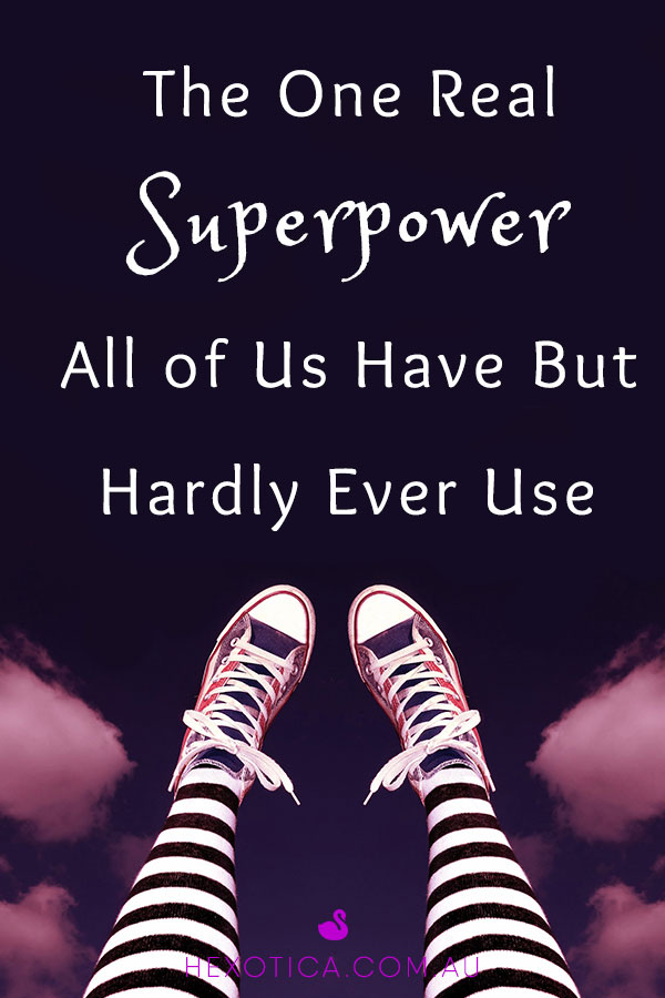 The One Real Superpower All of Us Have But Hardly Ever Use by Hexotica