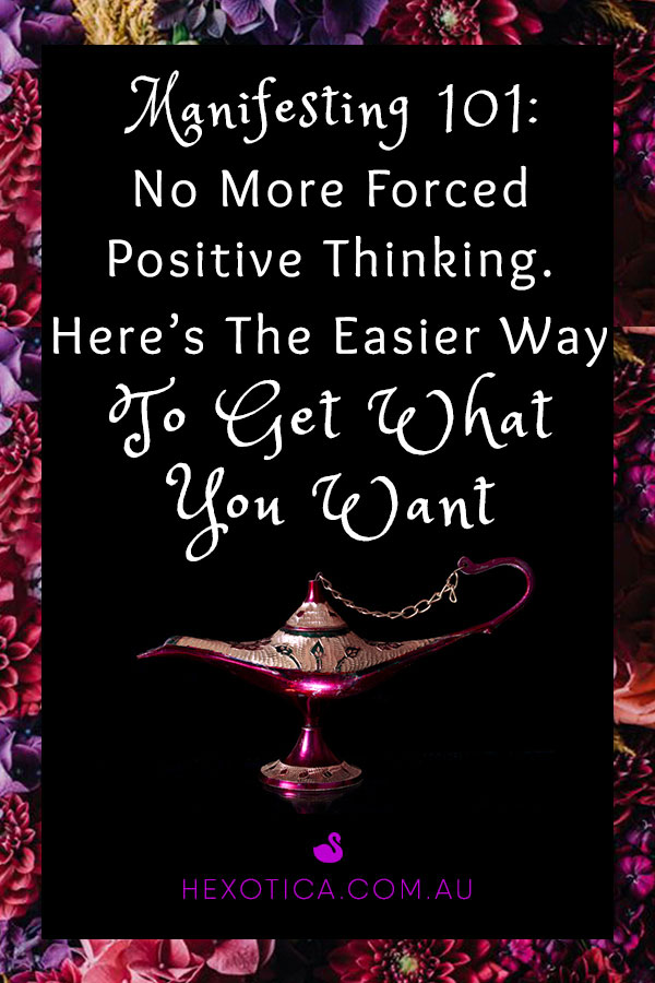 Manifesting 101: No More Forced Positive Thinking. Here's the Easier Way to Get What You Want by Hexotica
