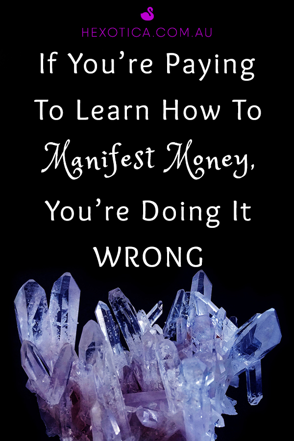 If You're Paying To Learn How To Manifest Money, You're Doing It Wrong by Hexotica