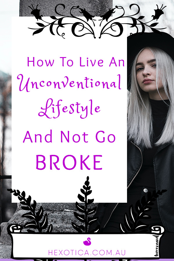 How To Live An Unconventional Lifestyle And Not Go Broke by Hexotica